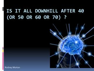 Is it all downhill after 40 (or 50 or 60 or 70) ?