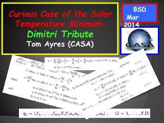 Curious Case of the Solar Temperature Minimum: Dimitri  Tribute Tom Ayres (CASA)