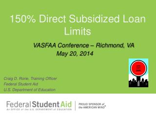 150% Direct Subsidized Loan 									Limits VASFAA Conference – Richmond, VA 						May 20, 2014