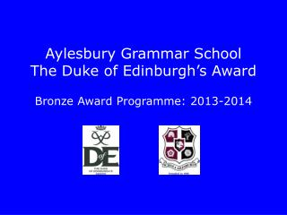 Aylesbury Grammar School The Duke of Edinburgh's Award Bronze Award Programme: 2013-2014