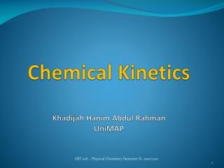 Chemical Kinetics Khadijah Hanim  Abdul  Rahman UniMAP