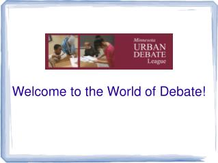 Welcome  to  the World of Debate!