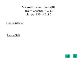 Macro-Economic Issues(B)  R&W Chapters 7-9, 13  plus pp. 133-142 of 5