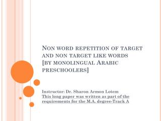 Non  word repetition of target  and non  target like words  [ by monolingual Arabic preschoolers ]