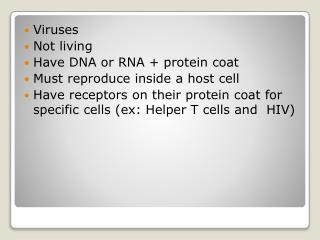 Viruses Not living Have DNA or RNA + protein coat Must reproduce inside a host  cell