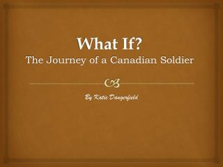 What If? The Journey of a Canadian Soldier