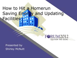 How to Hit a Homerun Saving Energy and Updating Facilities