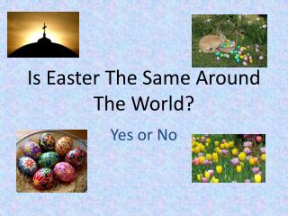 Is Easter The Same Around The World?