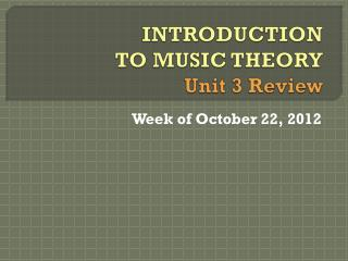 INTRODUCTION TO MUSIC THEORY Unit 3 Review