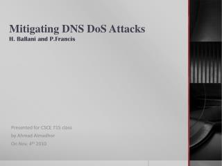 Mitigating DNS DoS  Attacks H. Ballani and  P.Francis