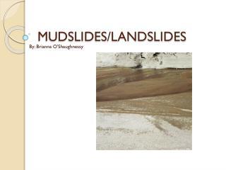 MUDSLIDES/LANDSLIDES