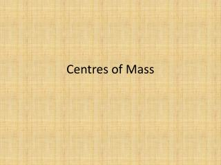 C entres of Mass