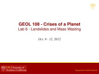 GEOL 108 - Crises of a Planet Lab  6  -  Landslides and Mass Wasting
