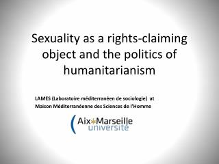 Sexuality as a rights-claiming object and the politics of humanitarianism