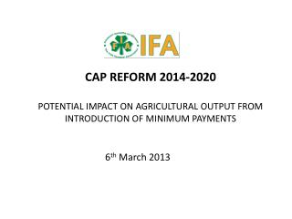CAP REFORM 2014-2020 POTENTIAL IMPACT ON AGRICULTURAL OUTPUT FROM INTRODUCTION OF MINIMUM PAYMENTS