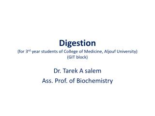 Digestion (for 3 rd  year students of College of Medicine,  Aljouf  University) (GIT block)
