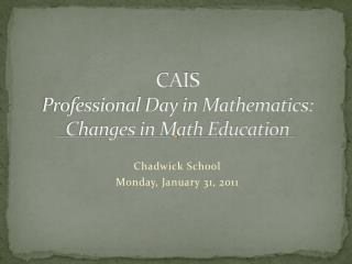 CAIS  Professional Day in Mathematics: Changes in Math Education