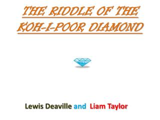THE RIDDLE OF THE  KOH-I-POOR DIAMOND