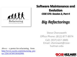 Software Maintenance and Evolution CSSE 575: Session  3,  Part  4 Big  Refactorings