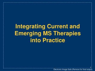 Integrating Current and Emerging MS Therapies  into Practice