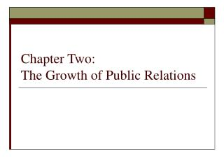 Chapter Two: The Growth of Public Relations