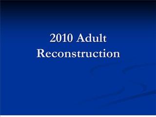 2010 Adult Reconstruction