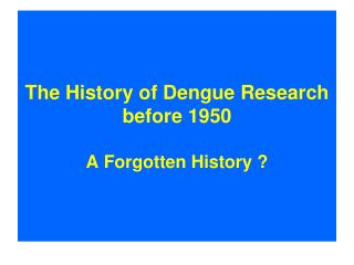 The History of Dengue Research before 1950 A Forgotten History ?