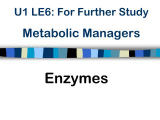 U1 LE6: For  Further  Study Metabolic  Managers