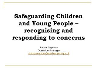 Safeguarding Children and Young People – recognising and responding to concerns