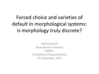 Forced choice and varieties of default in morphological systems:  is morphology truly discrete?