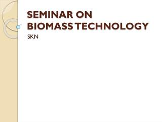 SEMINAR ON BIOMASS TECHNOLOGY