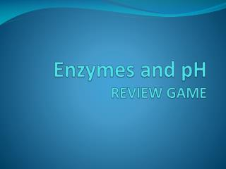 Enzymes  and pH  REVIEW GAME