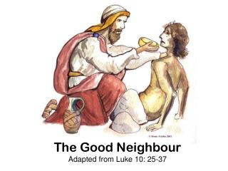 The Good Neighbour Adapted from  Luke 10:  25-37