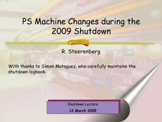 PS Machine Changes during the  2009 Shutdown