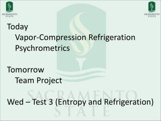 Today 	Vapor-Compression Refrigeration Psychrometrics Tomorrow 	Team Project