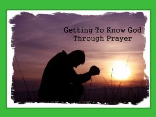 Getting To Know God Through Prayer