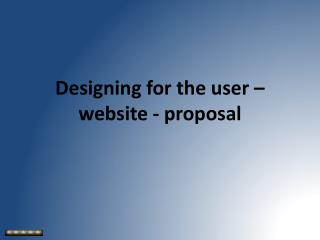 Designing for the user – website - proposal