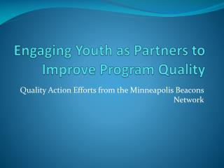 Engaging Youth as Partners to Improve  P rogram  Q uality