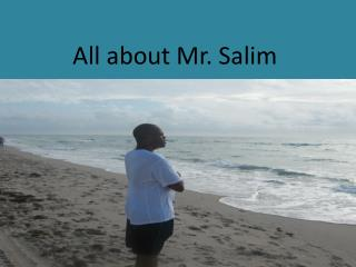 All about Mr. Salim