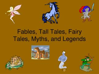 Fables, Tall Tales, Fairy Tales, Myths, and Legends