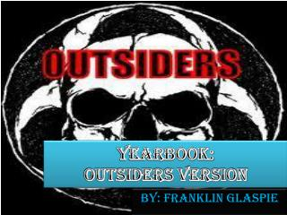 Yearbook:  Outsiders version