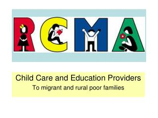 Child Care and Education Providers To migrant and rural poor families