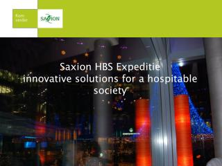 Saxion HBS  Expeditie innovative solutions for  a  hospitable  society