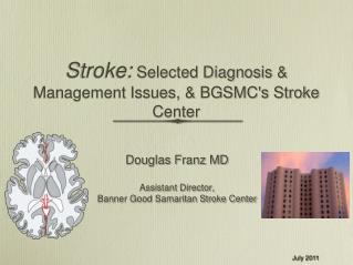 Stroke:  Selected Diagnosis & Management Issues, & BGSMC's Stroke Center