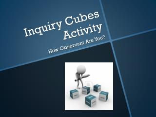 Inquiry Cubes Activity