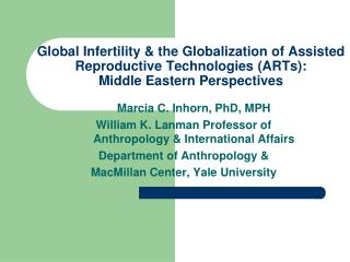 Global Infertility & the Globalization of Assisted Reproductive Technologies (ARTs): Middle Eastern Perspectives