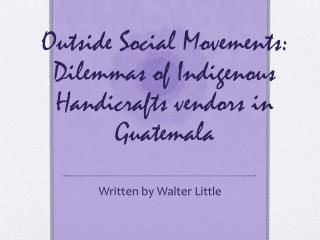 Outside Social Movements: Dilemmas of Indigenous Handicrafts vendors in Guatemala