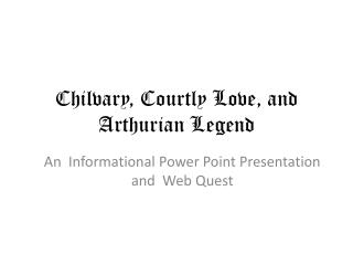 Chilvary , Courtly Love, and Arthurian Legend