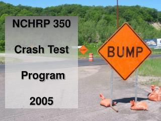 NCHRP 350   Crash Test  Program 2005