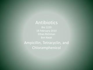 Antibiotics Bio 1220 18  February 2010 Ethan Richman Ben  Kwak